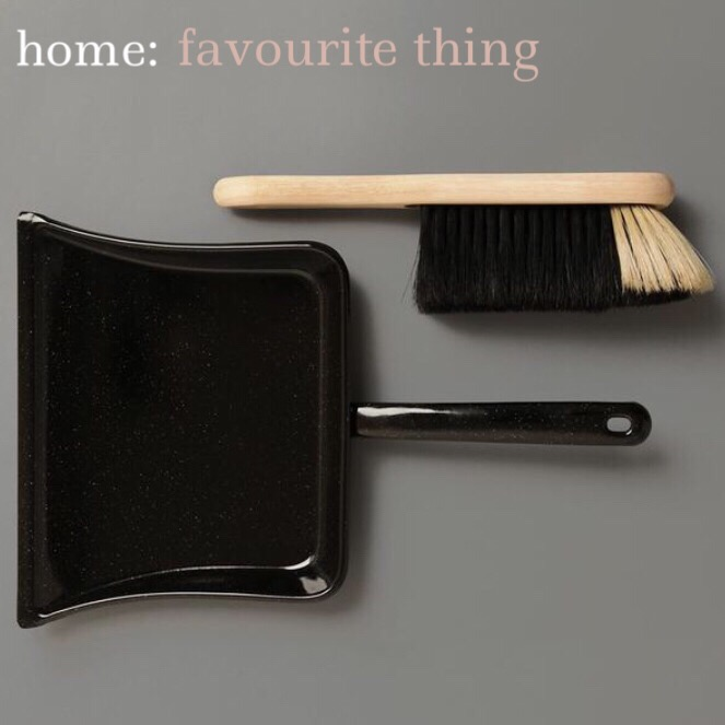 home: favourite thing [ dustpan and brush ]
